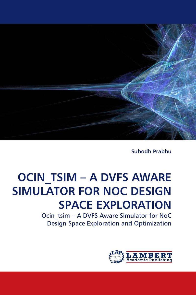 OCIN_TSIM – A DVFS AWARE SIMULATOR FOR NOC DESIGN SPACE EXPLORATION rabindra kumar jena design space exploration of network on chip at system level