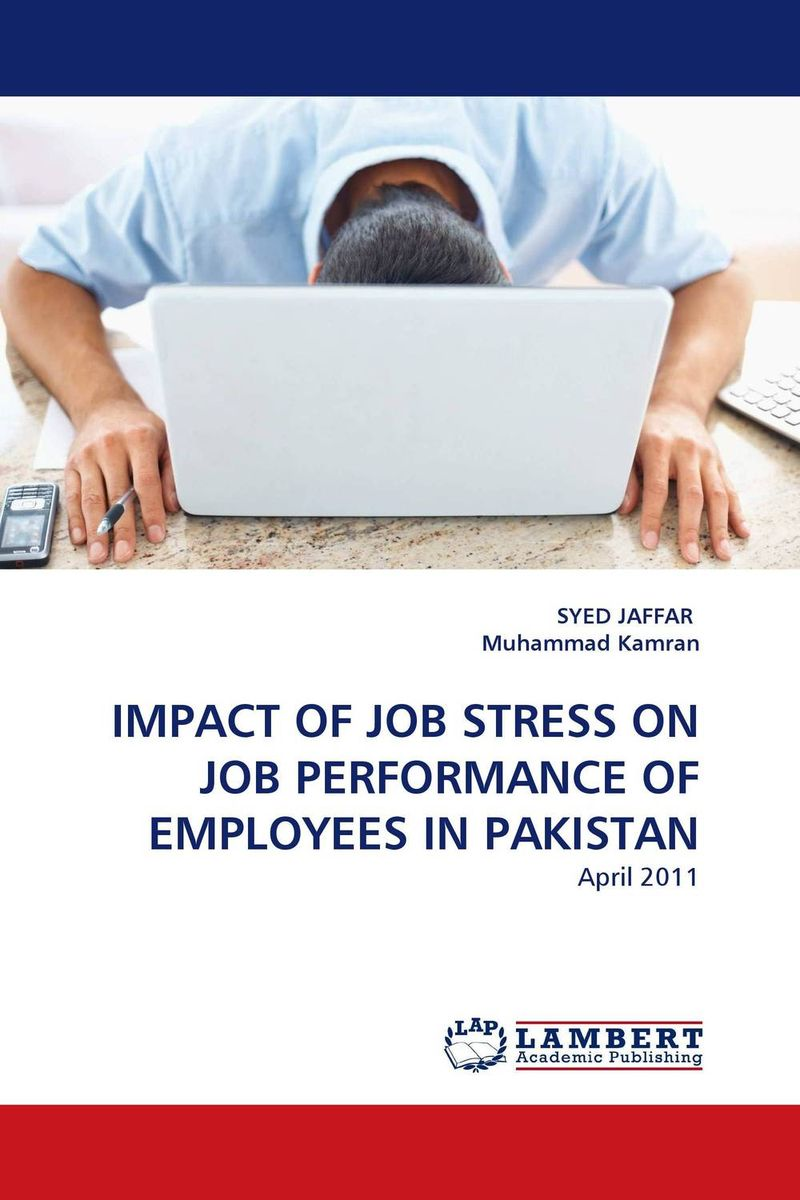 IMPACT OF JOB STRESS ON JOB PERFORMANCE OF EMPLOYEES IN PAKISTAN sadiq sagheer job stress role conflict work life balance impacts on sales personnel
