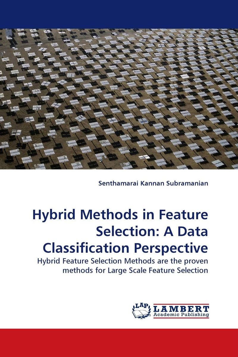 Hybrid Methods in Feature Selection: A Data Classification Perspective feature extraction and classification methods of texture images
