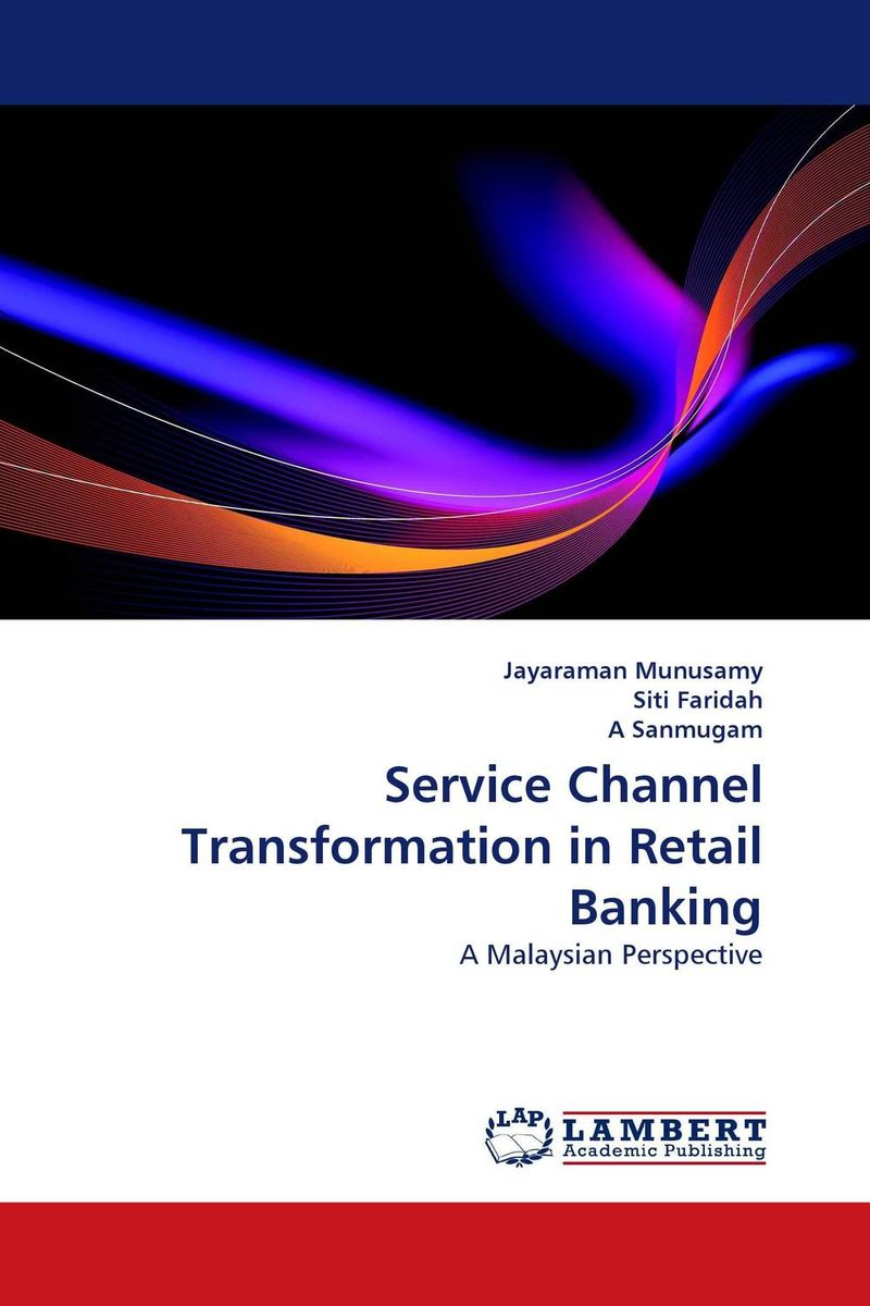 Service Channel Transformation in Retail Banking amalendu ghosh managing risks in commercial and retail banking