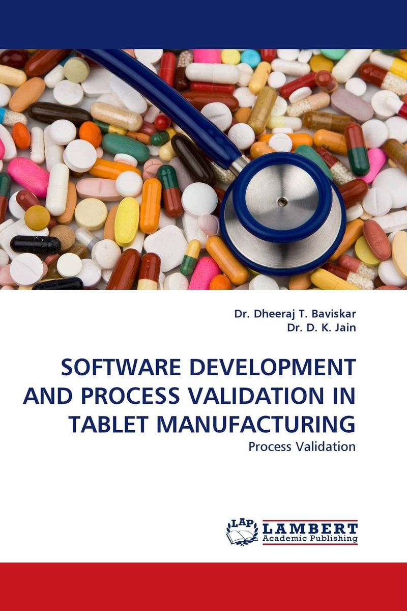 SOFTWARE DEVELOPMENT AND PROCESS VALIDATION IN TABLET MANUFACTURING raja abhilash punagoti and venkateshwar rao jupally introduction to analytical method development and validation