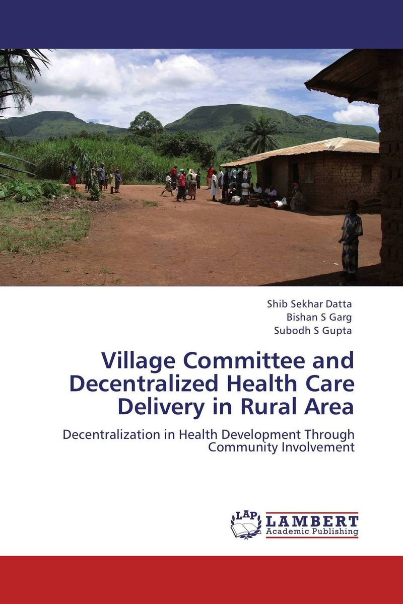 Village Committee and Decentralized Health Care Delivery in Rural Area atamjit singh pal paramjit kaur khinda and amarjit singh gill local drug delivery from concept to clinical applications