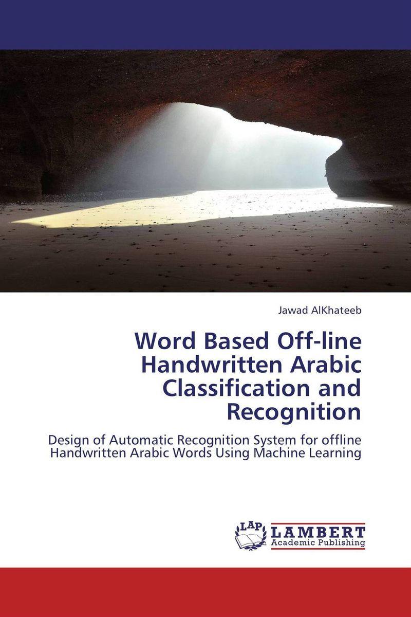 Word Based Off-line Handwritten Arabic Classification and Recognition arabic text classification