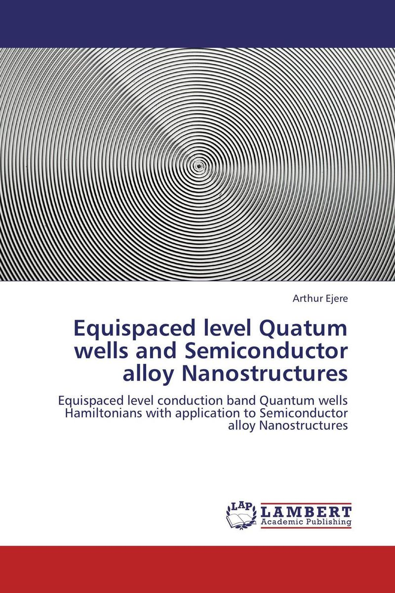 Equispaced level Quatum wells and Semiconductor alloy Nanostructures mohamed henini handbook of self assembled semiconductor nanostructures for novel devices in photonics and electronics