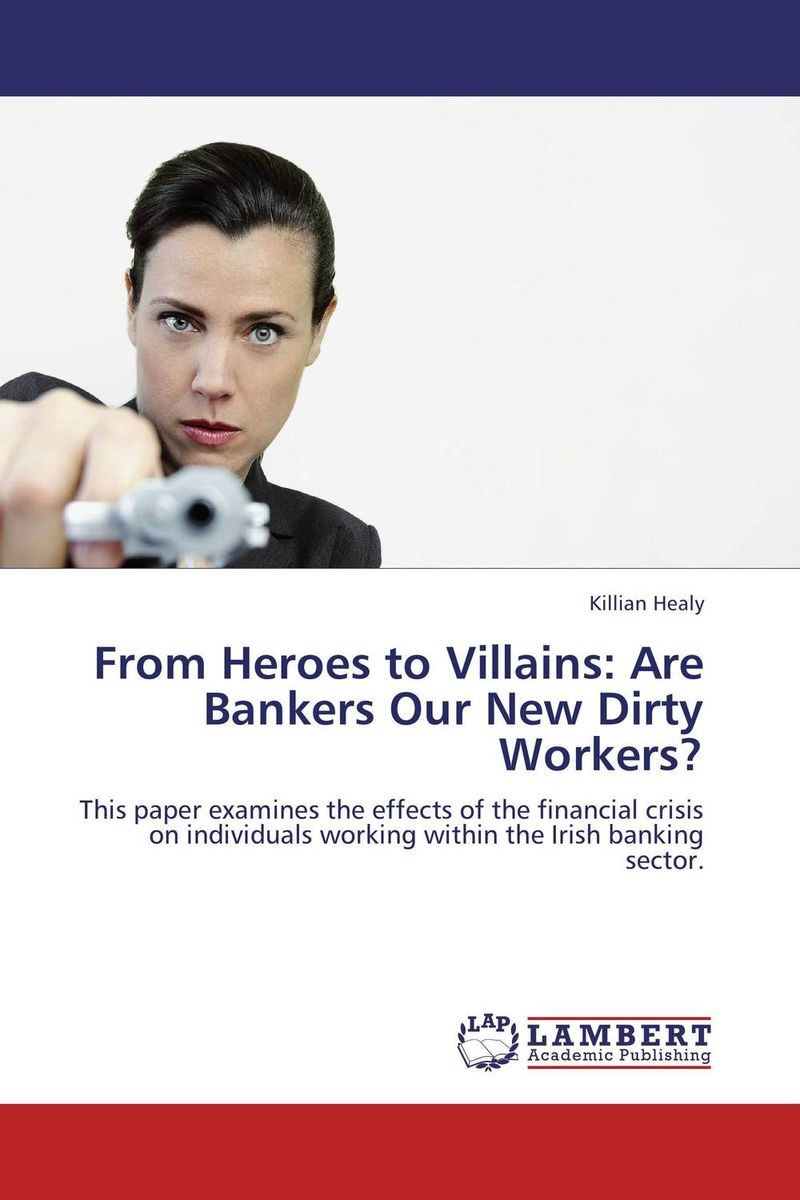 From Heroes to Villains: Are Bankers Our New Dirty Workers? down and dirty
