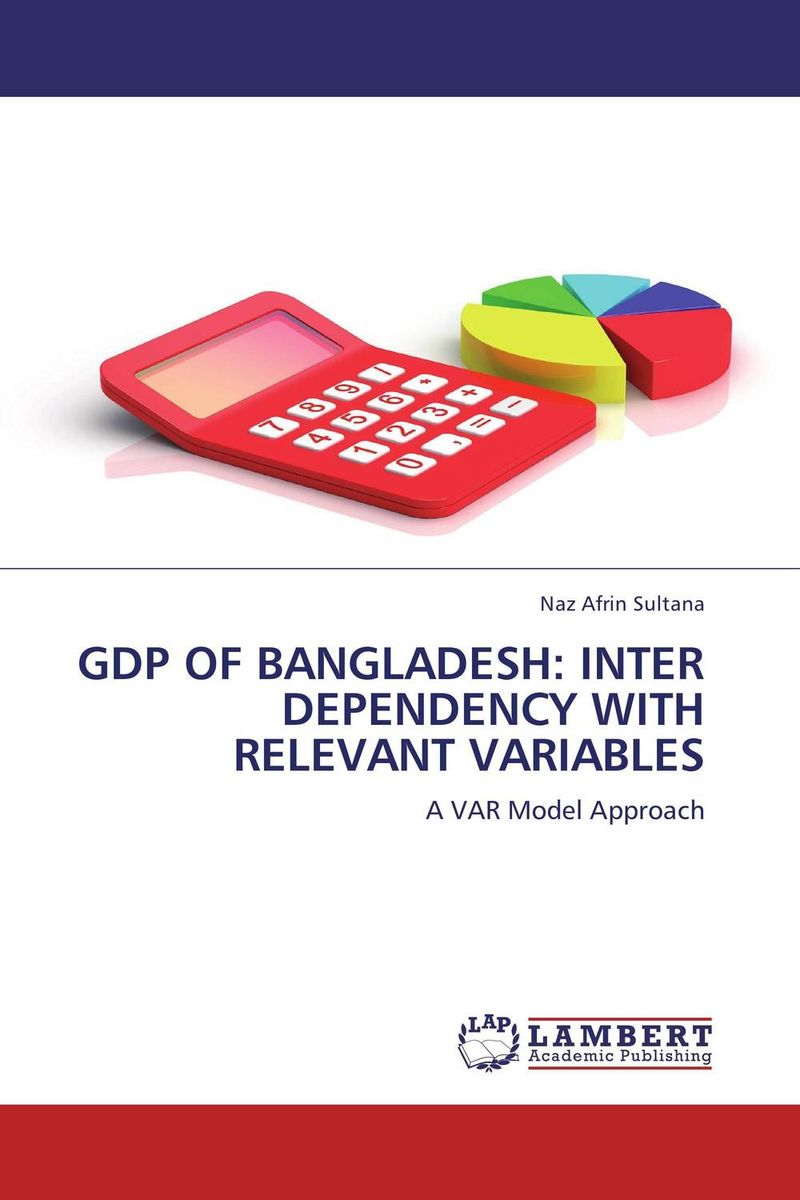GDP OF BANGLADESH: INTER DEPENDENCY WITH RELEVANT VARIABLES administrative corruption in bangladesh a behavioural study