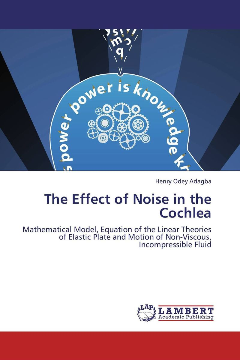 The Effect of Noise in the Cochlea cochlea