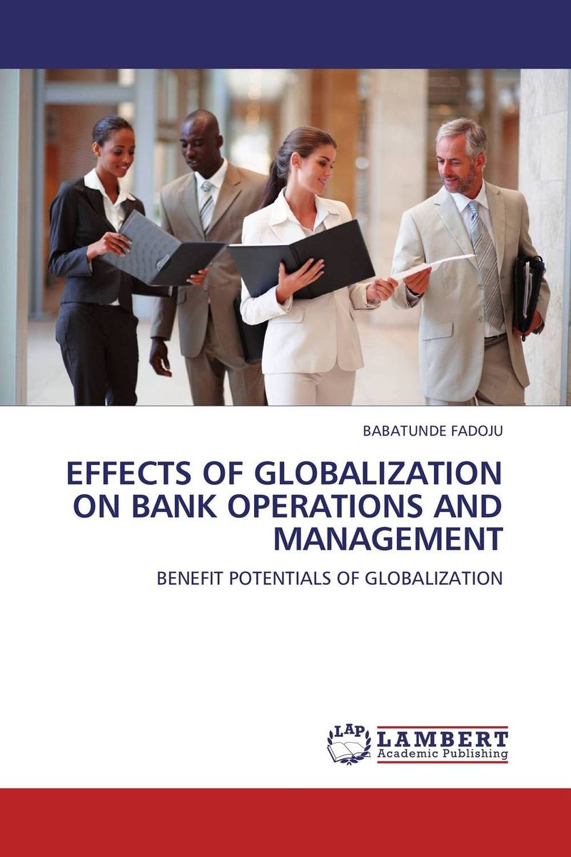 EFFECTS OF GLOBALIZATION ON BANK OPERATIONS AND MANAGEMENT globalization its challenges on democracy and effects on africa