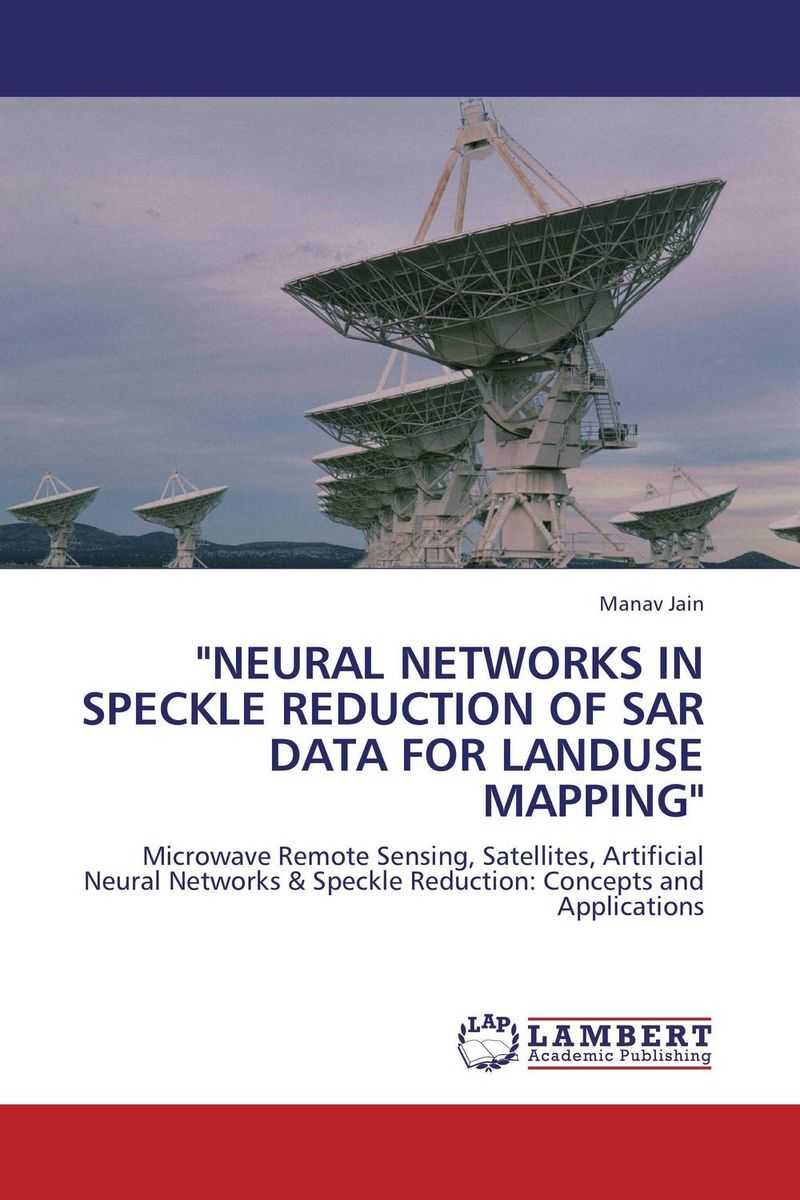 NEURAL NETWORKS IN SPECKLE REDUCTION OF SAR DATA FOR LANDUSE MAPPING analysis of sar and optical data for land cover mapping
