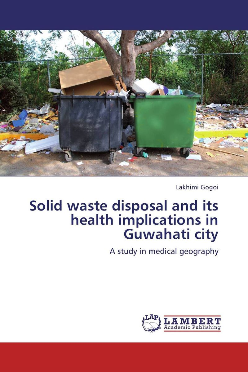 Solid waste disposal and its health implications in Guwahati city asma shahzad environmental implications of urbanization