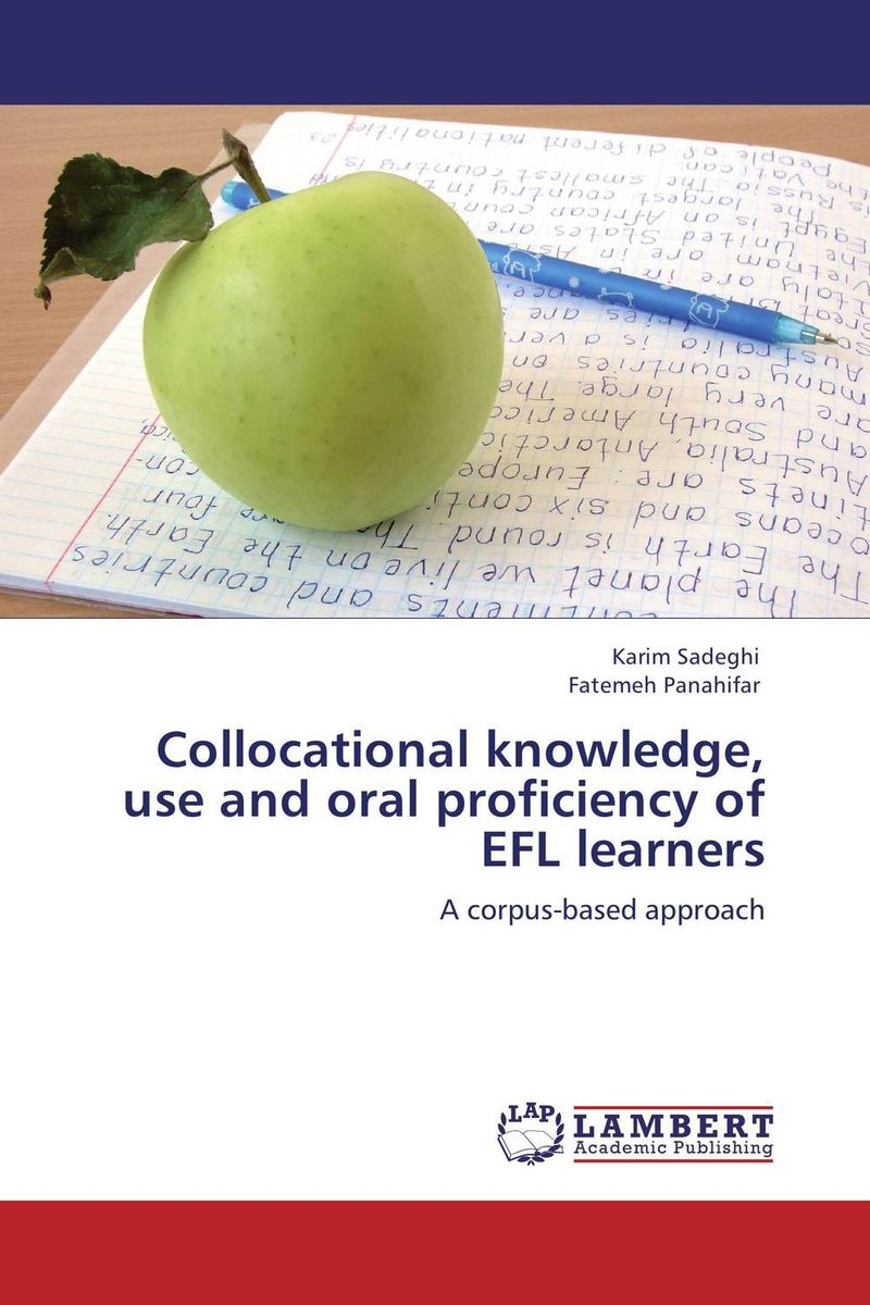Collocational knowledge, use and oral proficiency of EFL learners a study on english language proficiency of efl learners in bangladesh