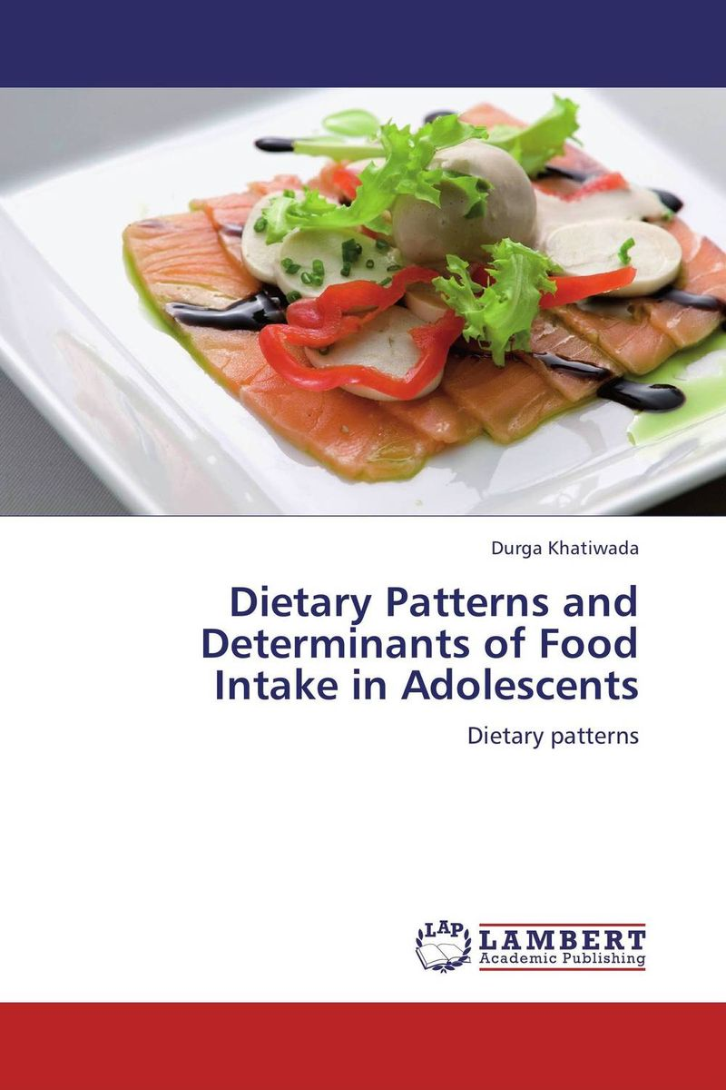 Dietary Patterns and Determinants of Food Intake in Adolescents dietary patterns and obesity risk among adults in mongolia