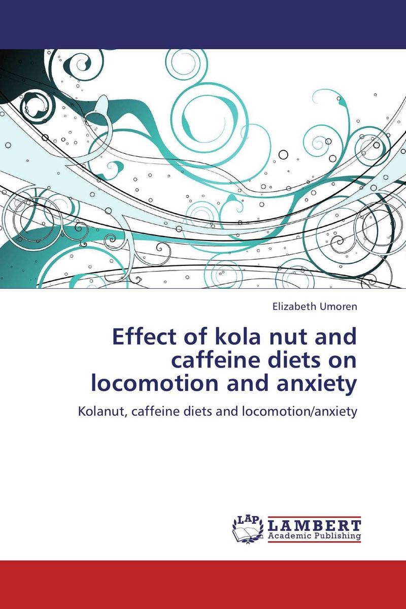 купить Effect of kola nut and caffeine diets on locomotion and anxiety недорого