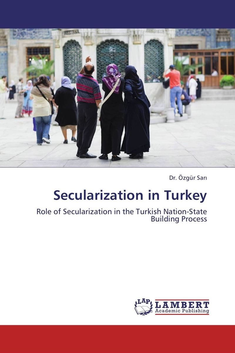 Secularization in Turkey affair of state an