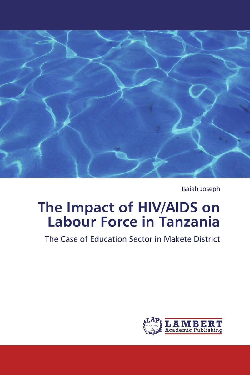 The Impact of HIV/AIDS on Labour Force in Tanzania an overview on hiv aids
