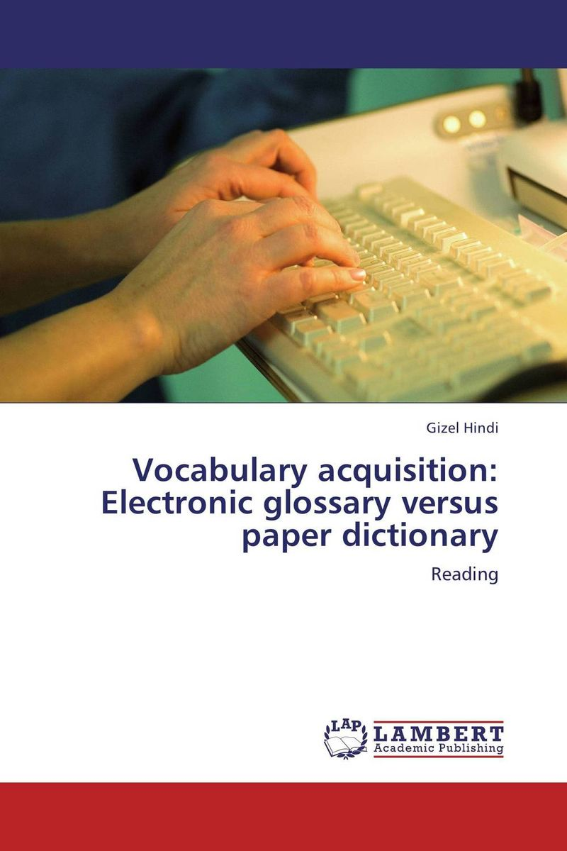 Vocabulary acquisition: Electronic glossary versus paper dictionary zoltan dornyei the psychology of second language acquisition