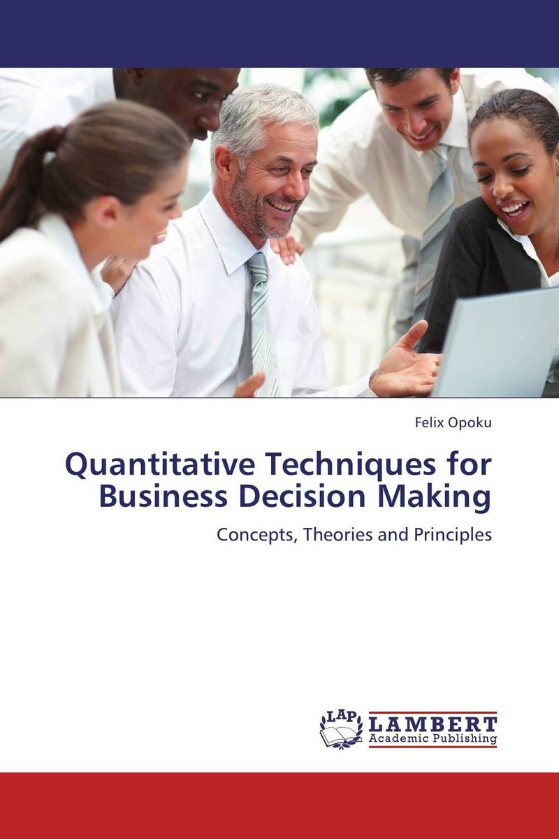 Quantitative Techniques for Business Decision Making jennifer meyer decision quality value creation from better business decisions