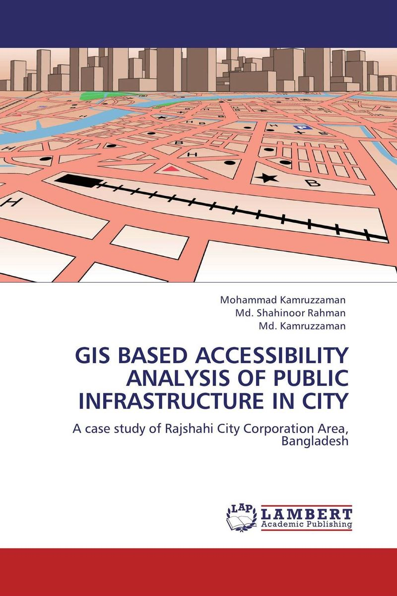 GIS BASED ACCESSIBILITY ANALYSIS OF PUBLIC INFRASTRUCTURE IN CITY