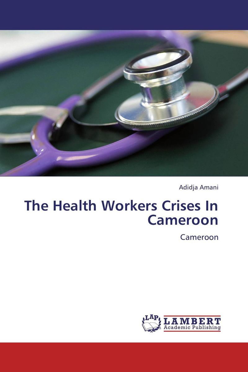 The Health Workers Crises In Cameroon retention of human resources for health