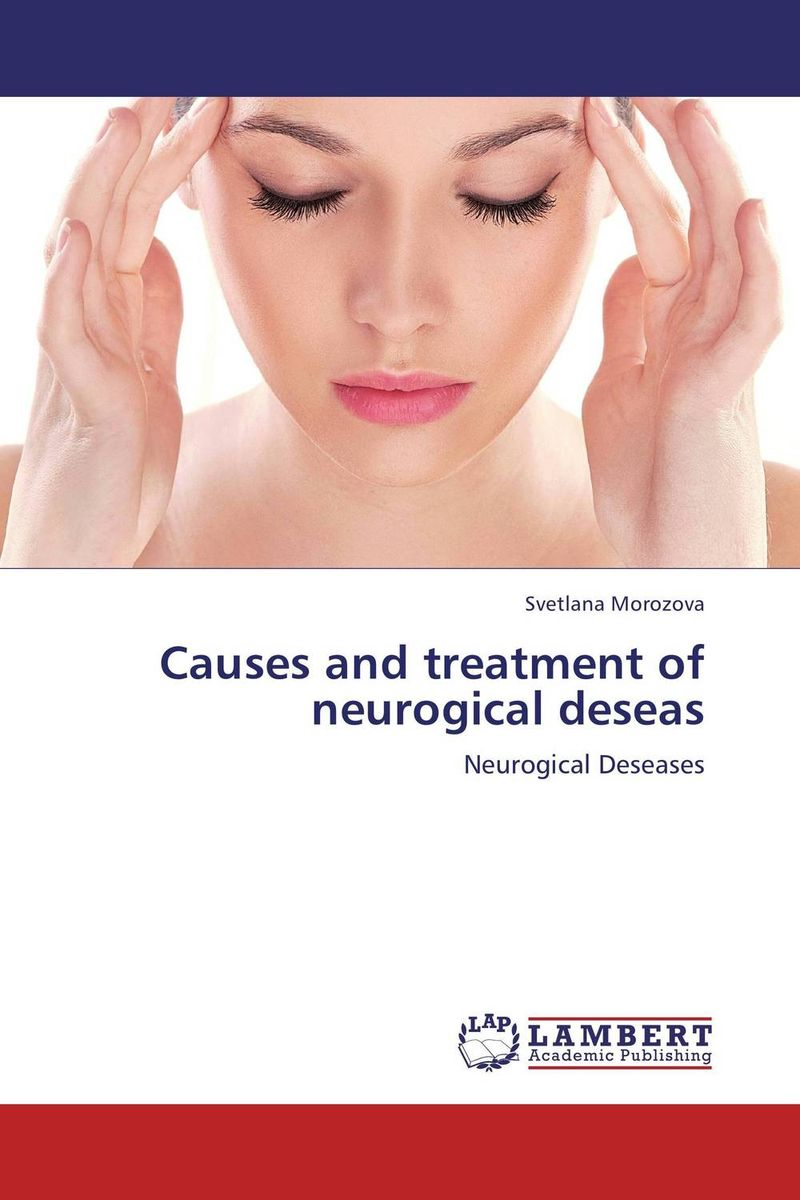 Causes and treatment of neurogical deseas