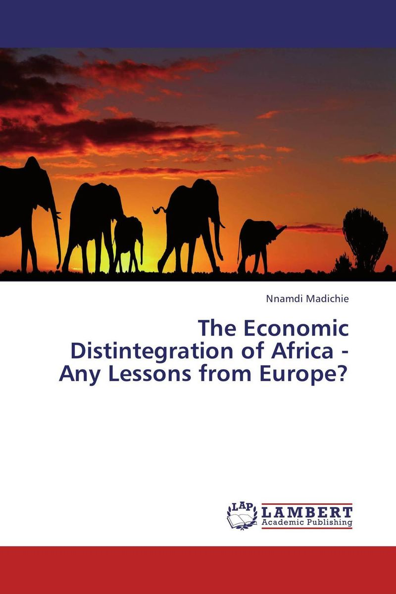 The Economic Distintegration of Africa - Any Lessons from Europe? the failure of economic nationalism in slovenia s transition