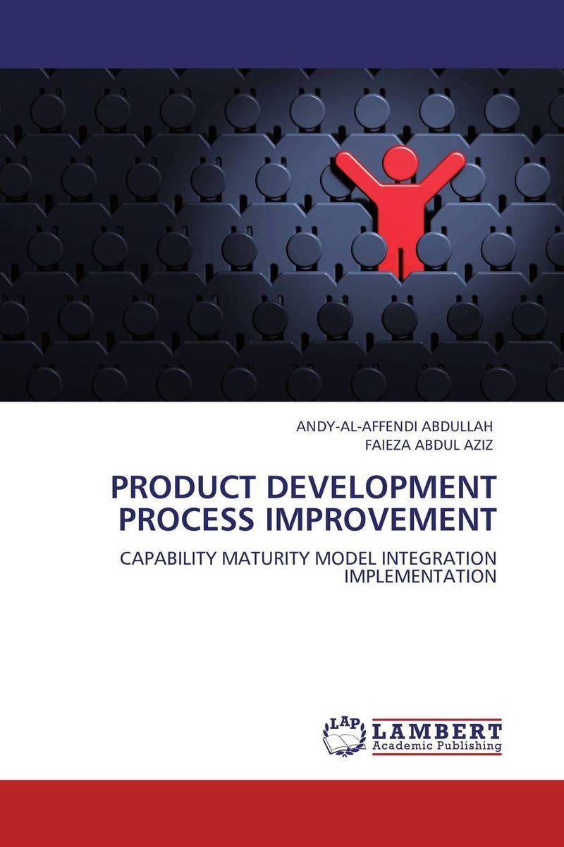 PRODUCT DEVELOPMENT PROCESS IMPROVEMENT andy al affendi abdullah and faieza abdul aziz product development process improvement
