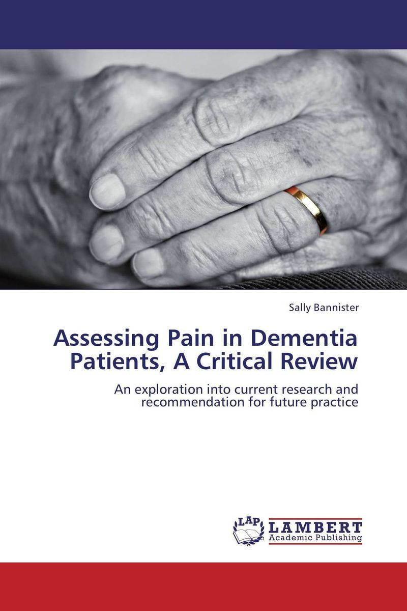 Assessing Pain in Dementia Patients, A Critical Review pain and pain measurement scales