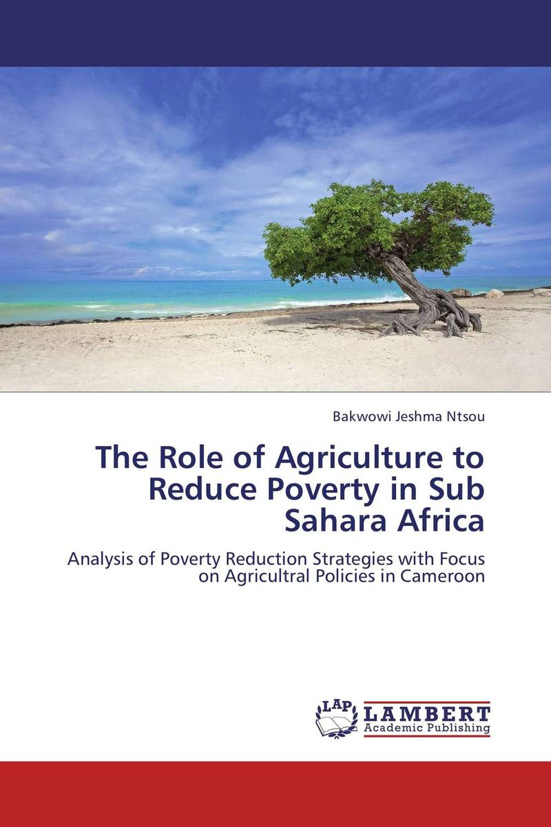 The Role of Agriculture to Reduce Poverty in Sub Sahara Africa the role of legal feeling in the criminal legislation