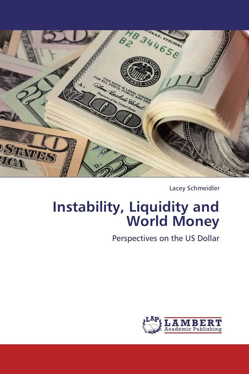 Instability, Liquidity and World Money the role of us dollar as the international reserve currency