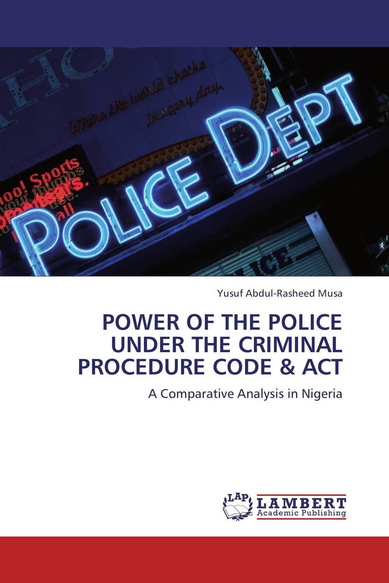 POWER OF THE POLICE UNDER THE CRIMINAL PROCEDURE CODE & ACT the powers that control the world