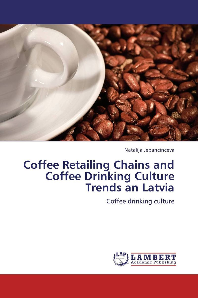 Coffee Retailing Chains and Coffee Drinking Culture Trends an Latvia the story of coffee
