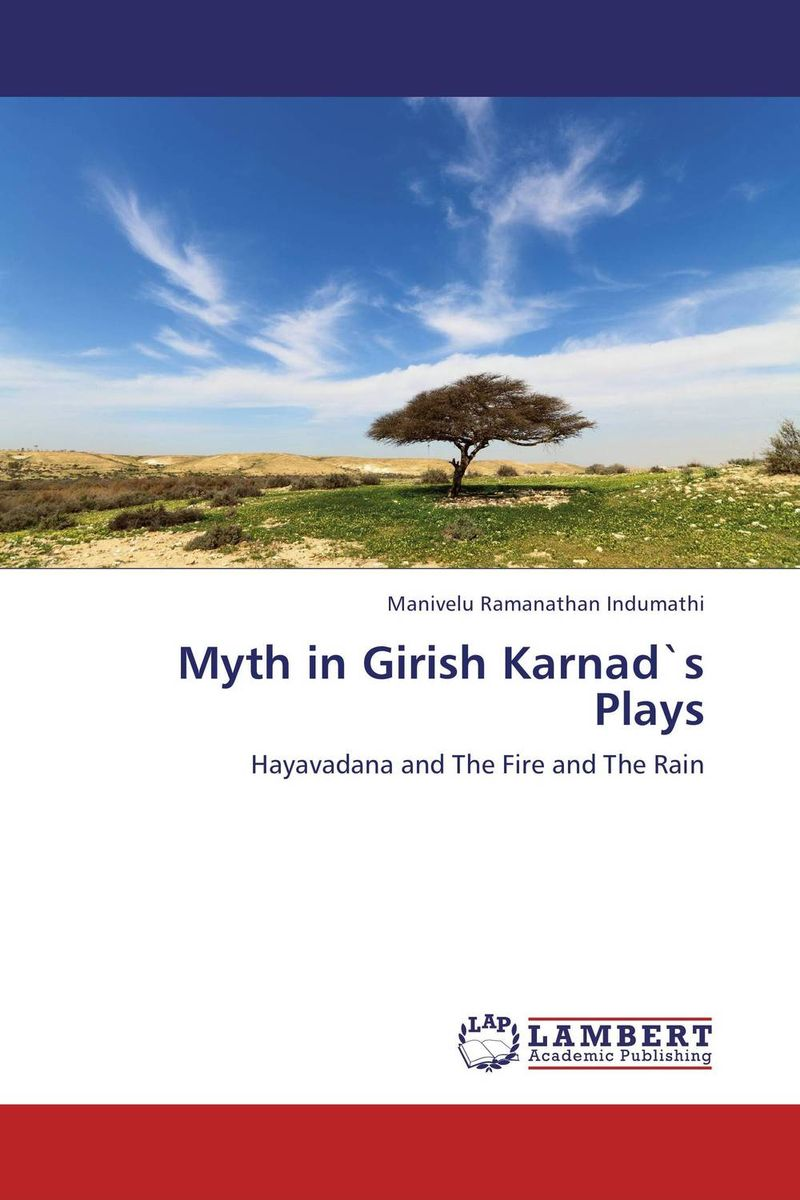 Myth in Girish Karnad`s Plays the theme of familial disintegration in select plays of sam shepard