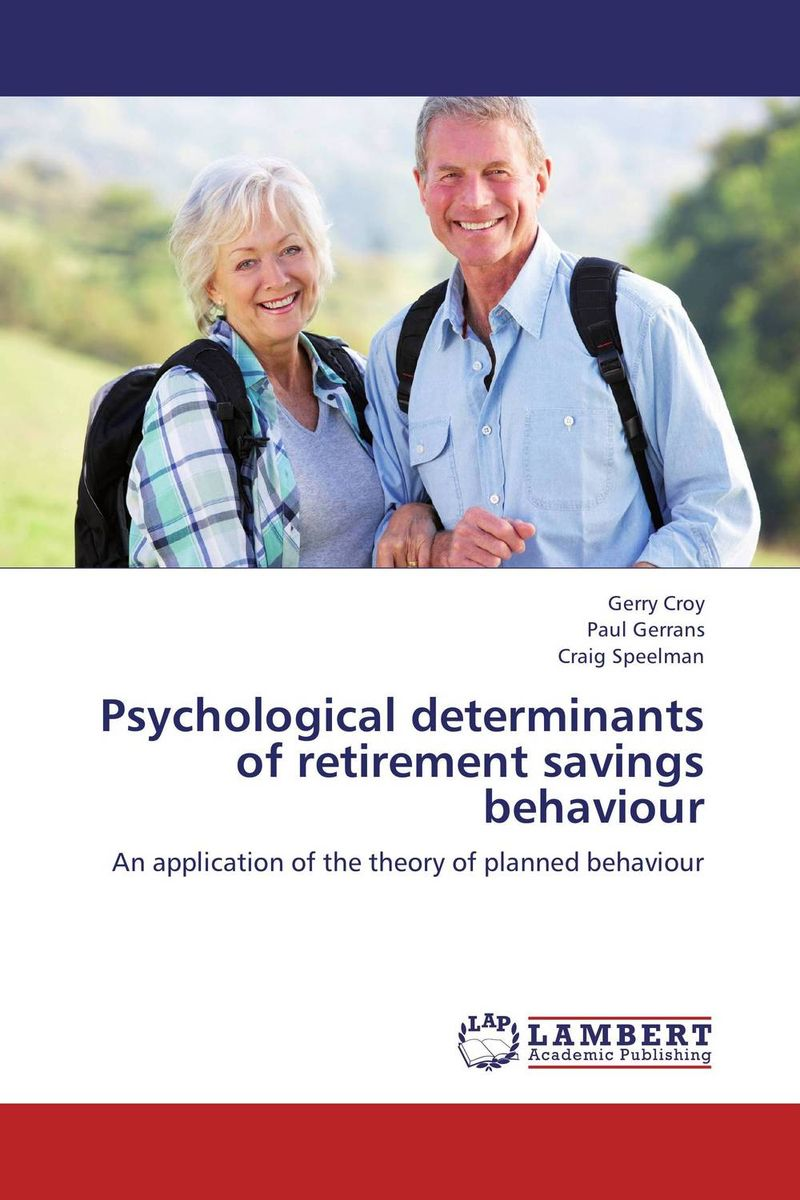 Psychological determinants of retirement savings behaviour david loeper b stop the retirement rip off how to keep more of your money for retirement