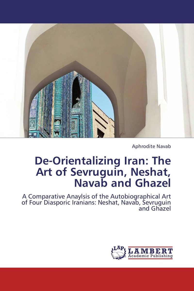 De-Orientalizing Iran: The Art of Sevruguin, Neshat, Navab and Ghazel bahram navazeni iran and the eagles