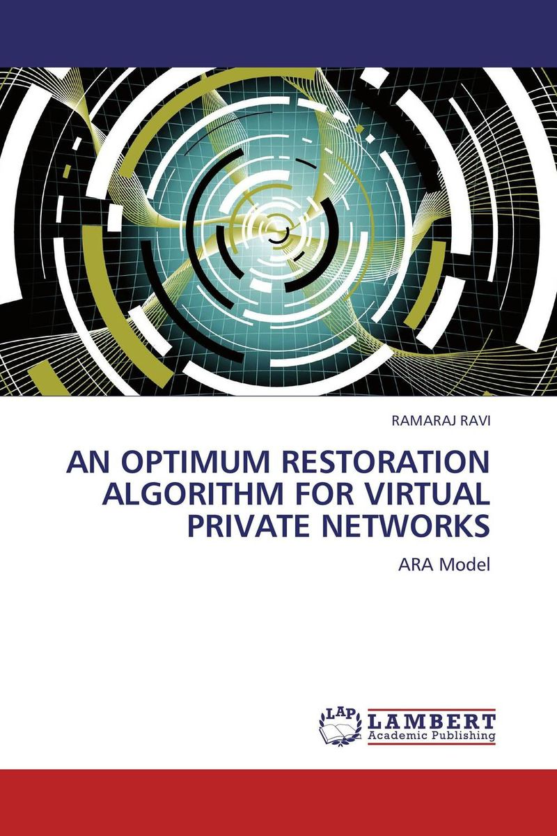 AN OPTIMUM RESTORATION ALGORITHM FOR VIRTUAL PRIVATE NETWORKS rakesh kumar non markovian queues with catastrophe and restoration
