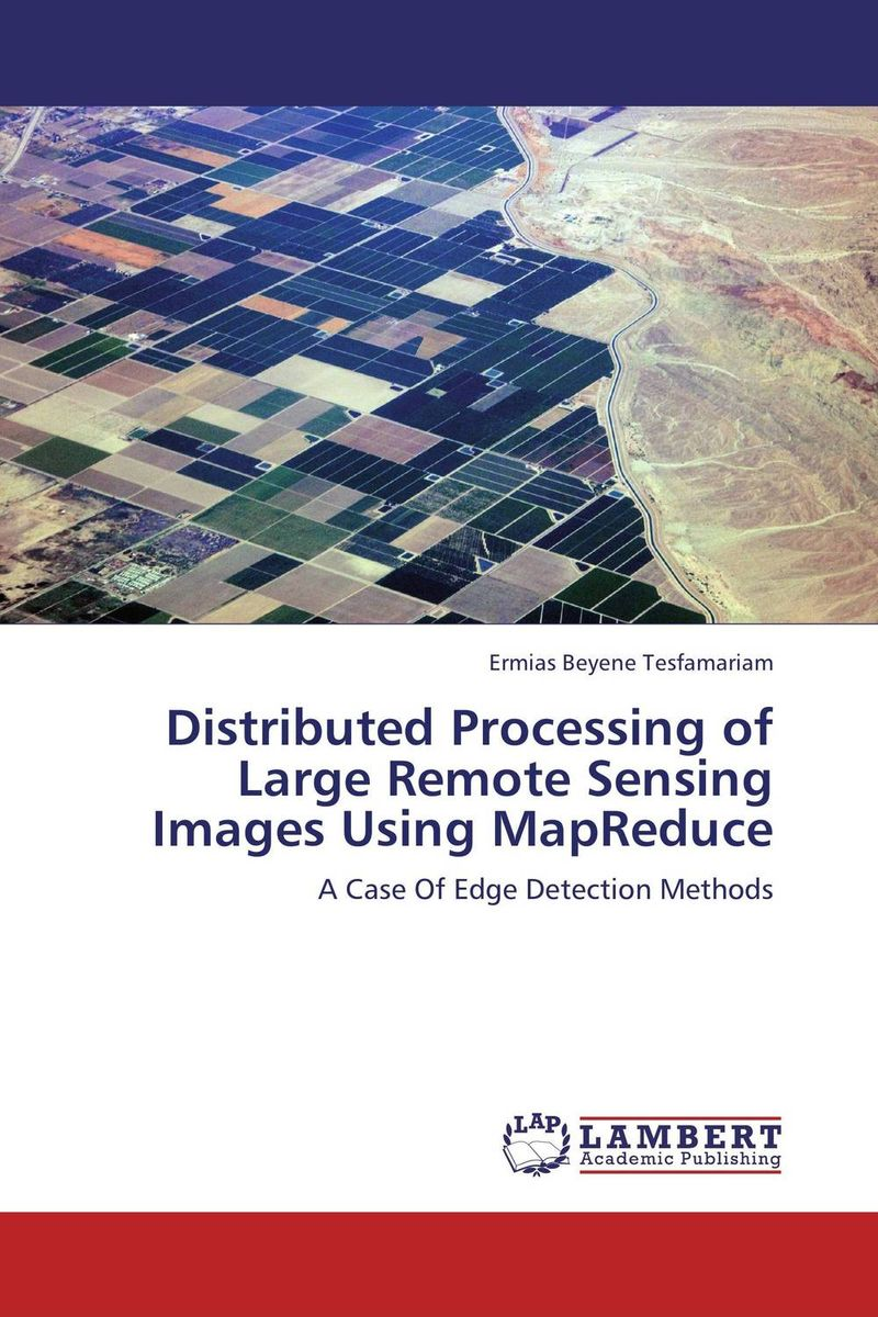 Distributed Processing of Large Remote Sensing Images Using MapReduce david luckham c event processing for business organizing the real time enterprise
