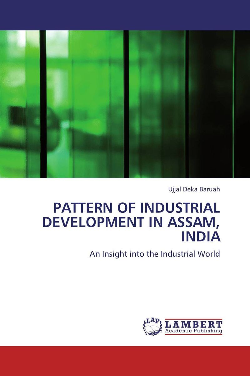 PATTERN OF INDUSTRIAL DEVELOPMENT IN ASSAM, INDIA verne j journey to the centre of the earth