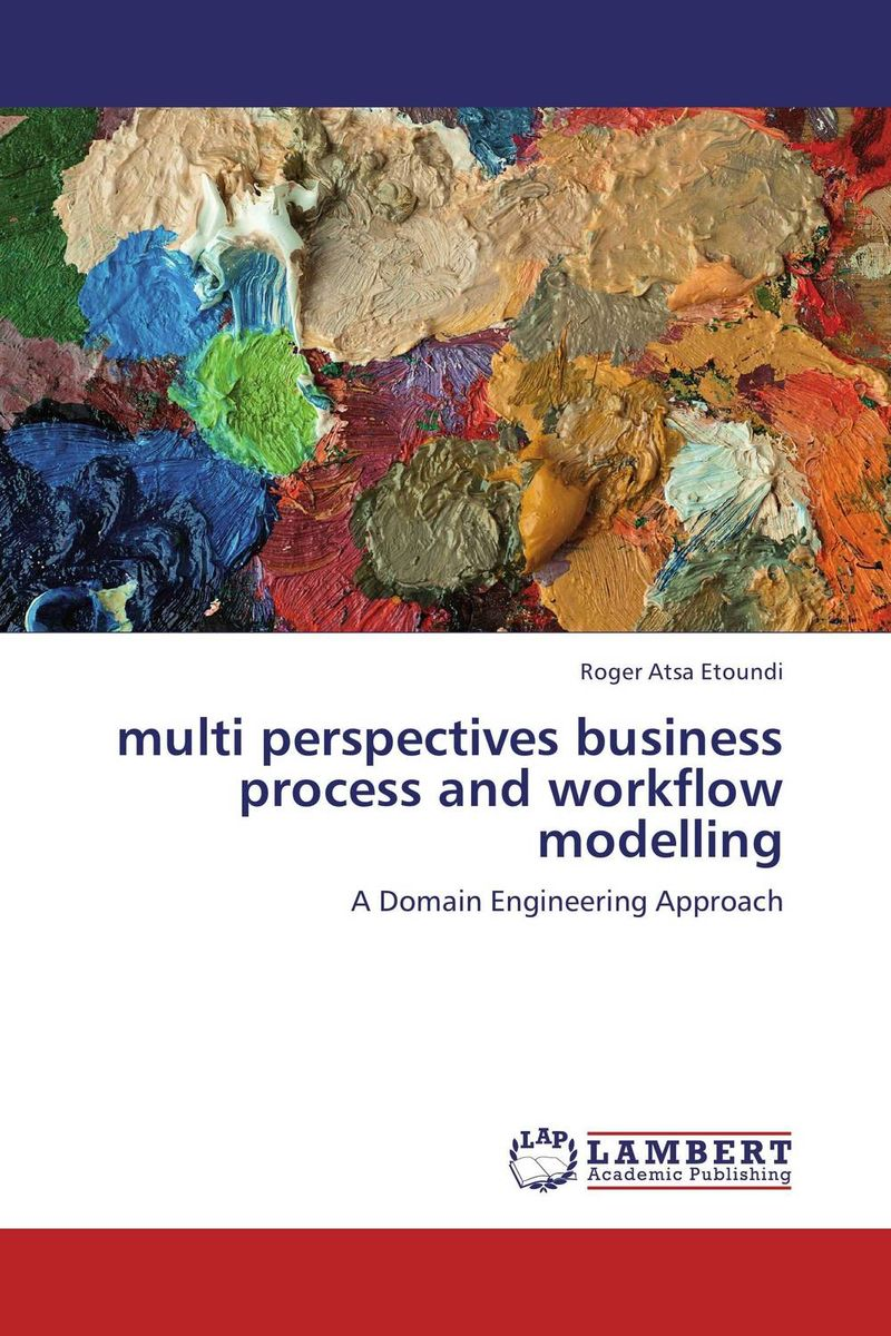 multi perspectives business process and workflow modelling modelling and optimization of chemical engineering processes
