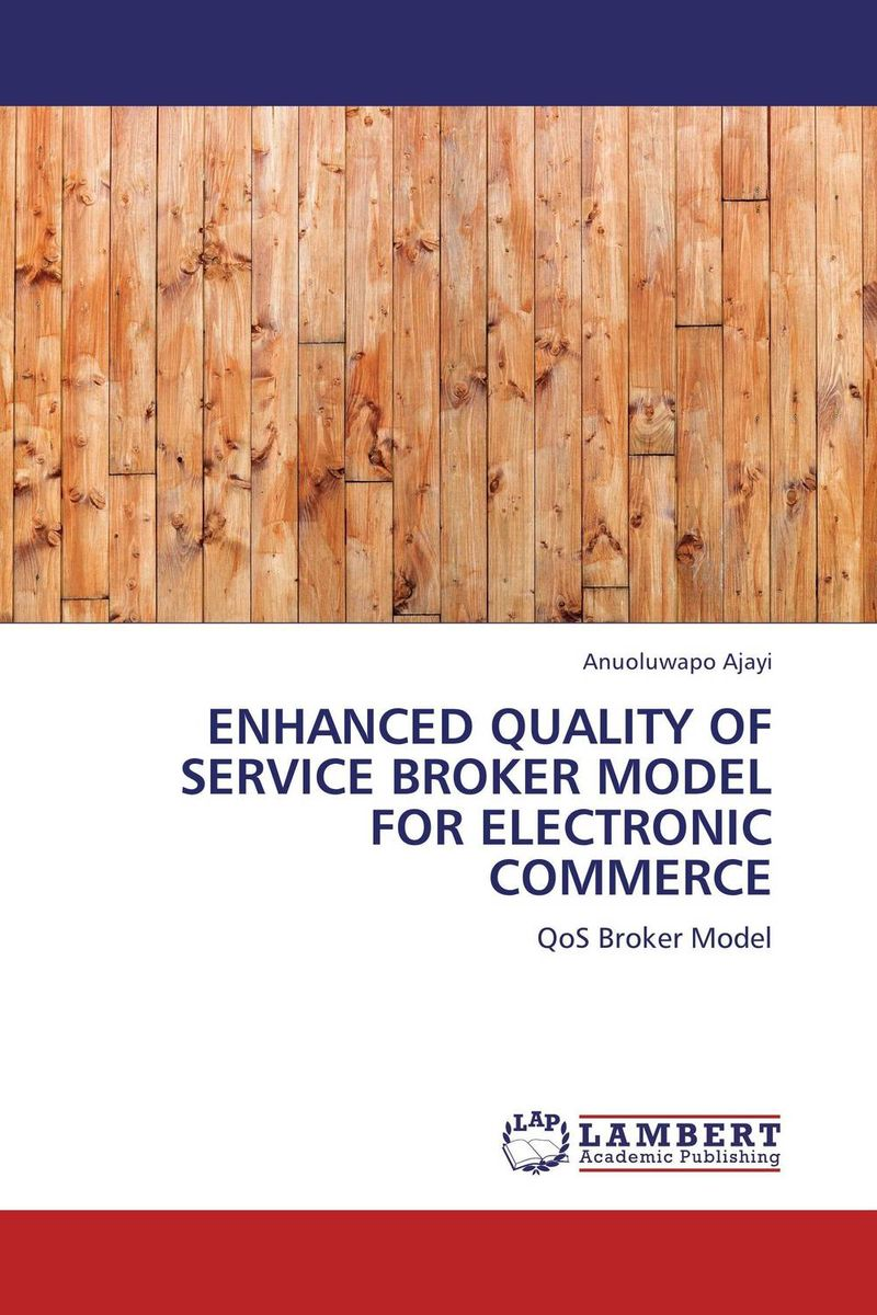 ENHANCED QUALITY OF SERVICE BROKER MODEL FOR  ELECTRONIC COMMERCE 特色教材·精选系列:j2ee项目开发与设计