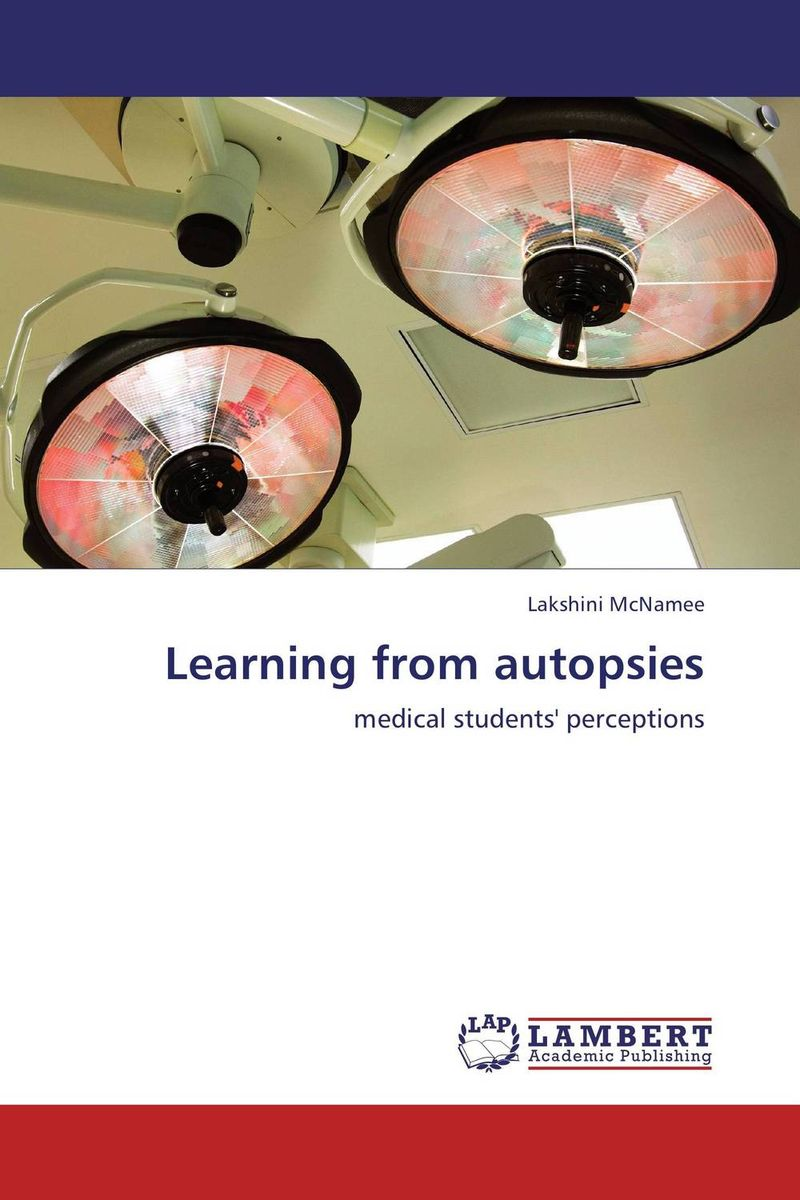 Learning from autopsies autopsy autopsy tourniquets hacksaws and graves