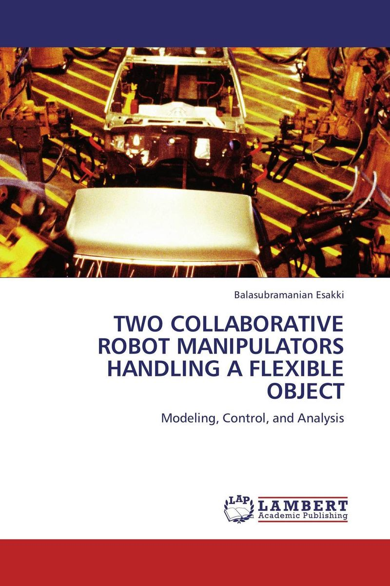 TWO COLLABORATIVE ROBOT MANIPULATORS HANDLING A FLEXIBLE OBJECT khalil ibrahim ayman a aly el naggar and ahmed a abo ismail intelligent control of flexible robots