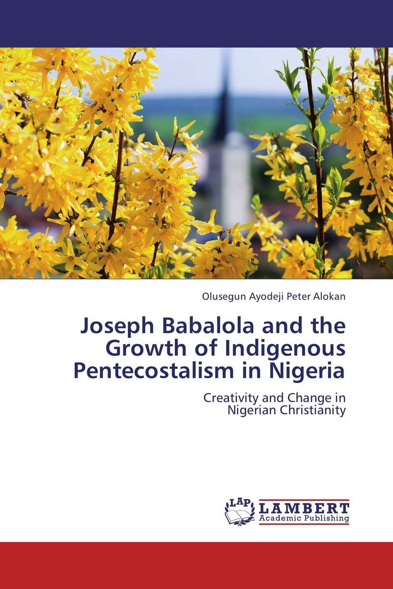 все цены на  Joseph Babalola and the Growth of Indigenous Pentecostalism in Nigeria  онлайн