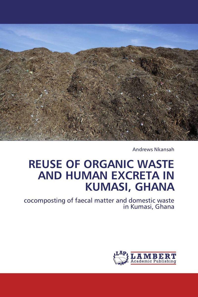 REUSE OF ORGANIC WASTE AND HUMAN EXCRETA IN KUMASI, GHANA urban wetland ecology and floods in kumasi ghana