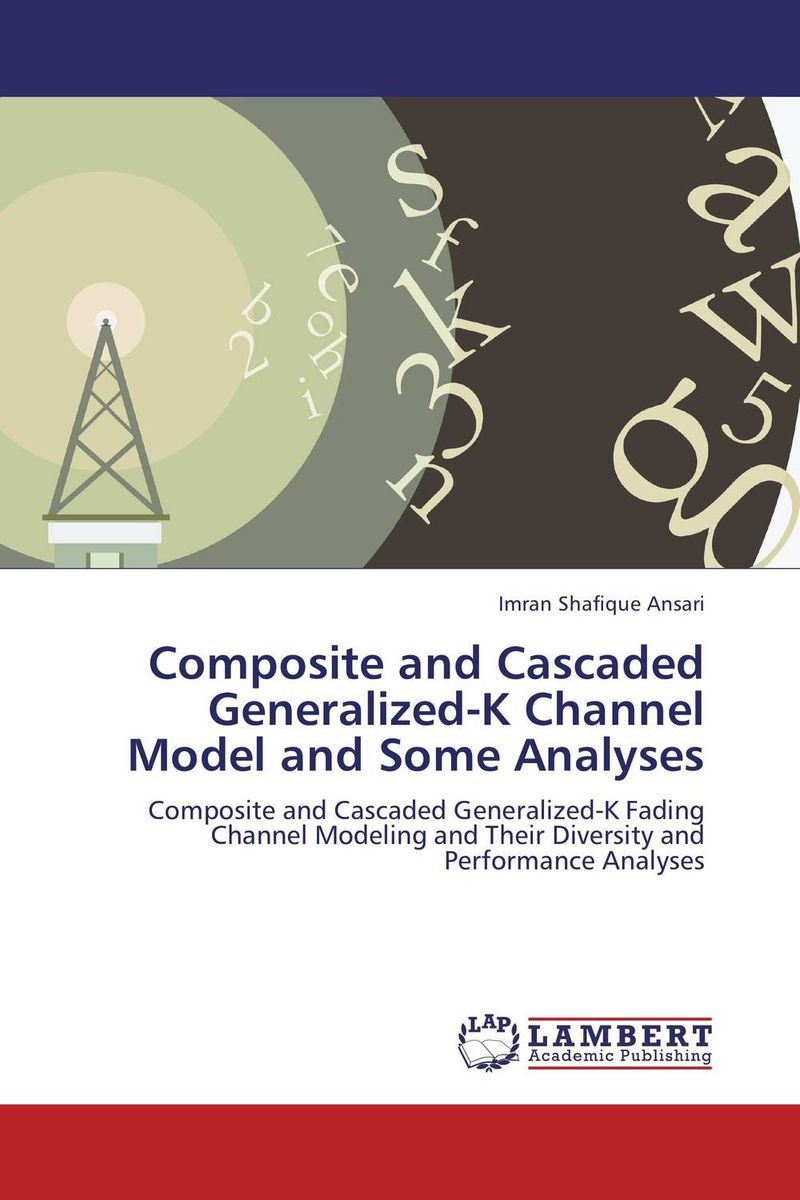 Composite and Cascaded Generalized-K Channel Model and Some Analyses m n semirings and a generalized fault tolerance algebra of systems
