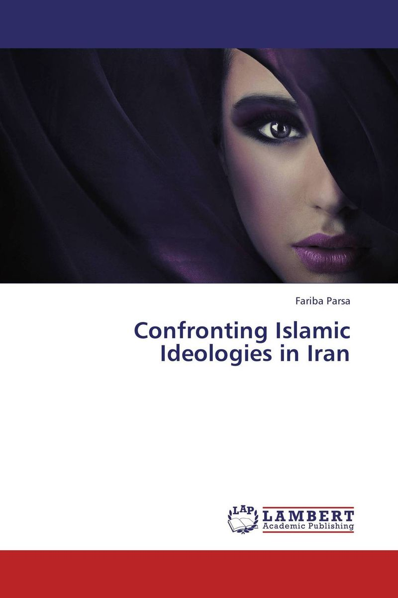 Confronting Islamic Ideologies in Iran islam between jihad and terrorism