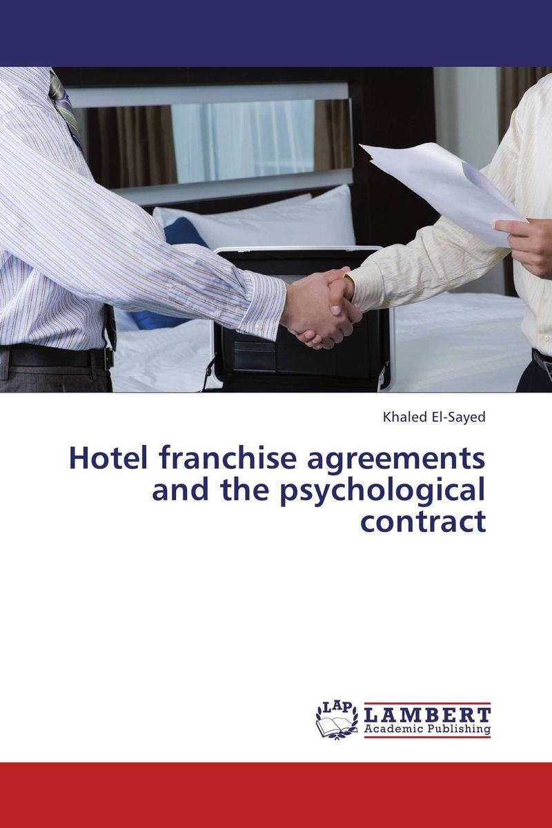 Hotel franchise agreements and the psychological contract khaled el sayed hotel franchise agreements and the psychological contract