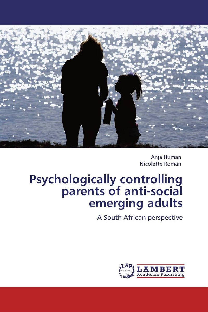 Psychologically controlling parents of anti-social emerging adults woody mutambo abraham sinyei and josephat onyancha parenting styles experienced by adolescents and assertive behaviour
