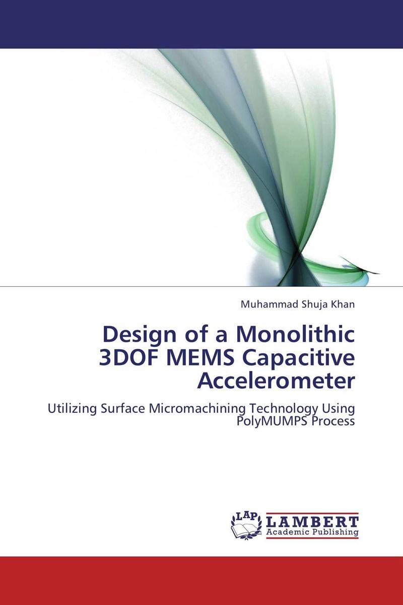 Design of a Monolithic 3DOF MEMS Capacitive Accelerometer minhang bao analysis and design principles of mems devices