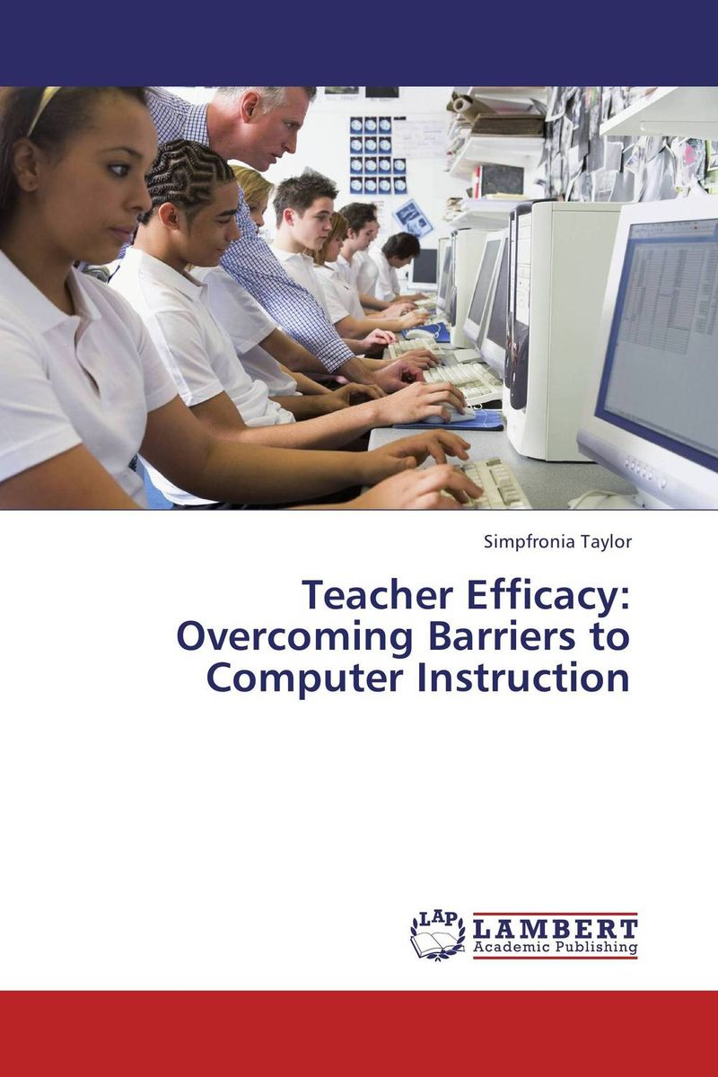 Teacher Efficacy: Overcoming Barriers to Computer Instruction simpfronia taylor teacher efficacy overcoming barriers to computer instruction