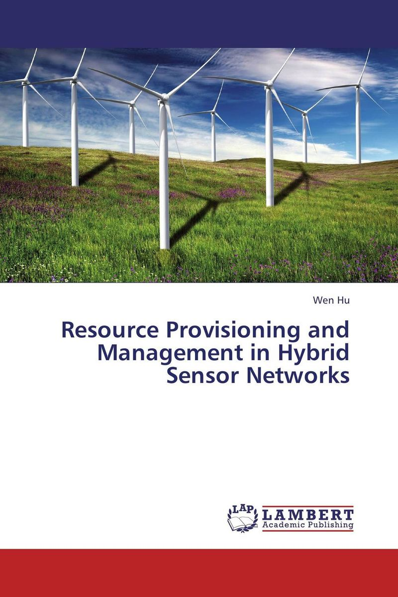 Resource Provisioning and Management in Hybrid Sensor Networks hany morcos azer bestavros and abraham matta distributed coordinated resource management
